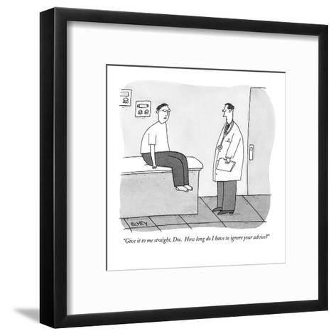 """""""Give it to me straight, Doc.  How long do I have to ignore your advice?"""" - New Yorker Cartoon-Peter C. Vey-Framed Art Print"""