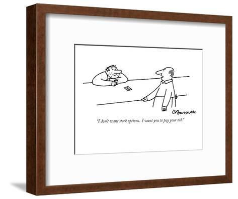 """""""I don't want stock options. I want you to pay your tab."""" - New Yorker Cartoon-Charles Barsotti-Framed Art Print"""