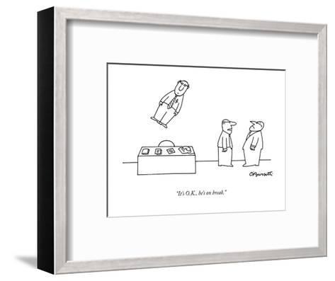 """""""It's O.K., he's on break."""" - New Yorker Cartoon-Charles Barsotti-Framed Art Print"""