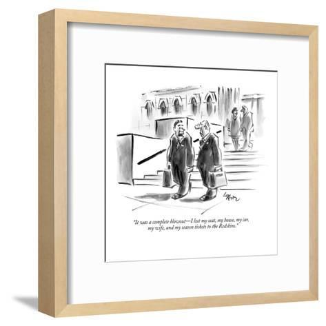 """""""It was a complete blowout?I lost my seat, my house, my car,  my wife, and?-Lee Lorenz-Framed Art Print"""