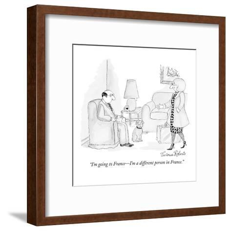 """""""I'm going to France?I'm a different person in France."""" - New Yorker Cartoon-Victoria Roberts-Framed Art Print"""