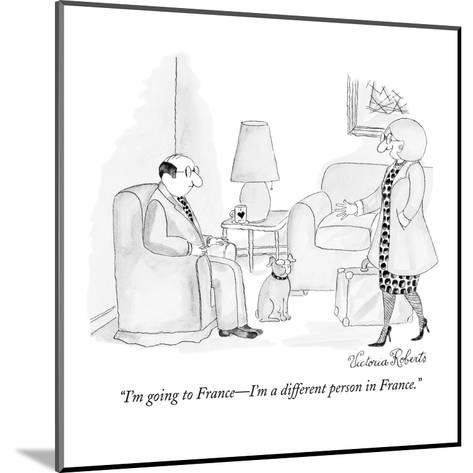 """""""I'm going to France?I'm a different person in France."""" - New Yorker Cartoon-Victoria Roberts-Mounted Premium Giclee Print"""