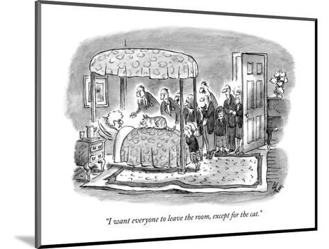 """""""I want everyone to leave the room, except for the cat."""" - New Yorker Cartoon-Frank Cotham-Mounted Premium Giclee Print"""