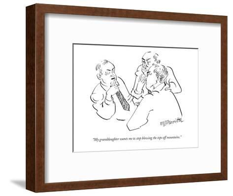 """""""My granddaughter wants me to stop blowing the tops off mountains."""" - New Yorker Cartoon-William Hamilton-Framed Art Print"""