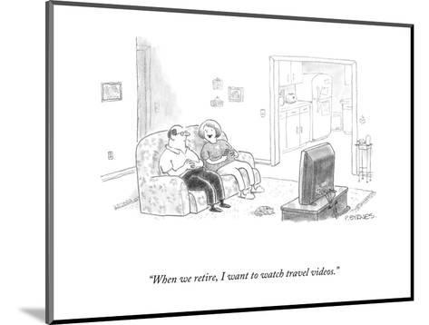 """""""When we retire, I want to watch travel videos."""" - New Yorker Cartoon-Pat Byrnes-Mounted Premium Giclee Print"""