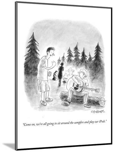"""""""Come on, we're all going to sit around the campfire and play our iPods."""" - New Yorker Cartoon-Pat Byrnes-Mounted Premium Giclee Print"""