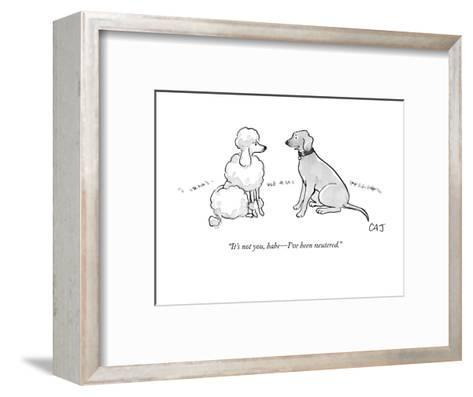 """It's not you, babe?I've been neutered."" - New Yorker Cartoon-Carolita Johnson-Framed Art Print"