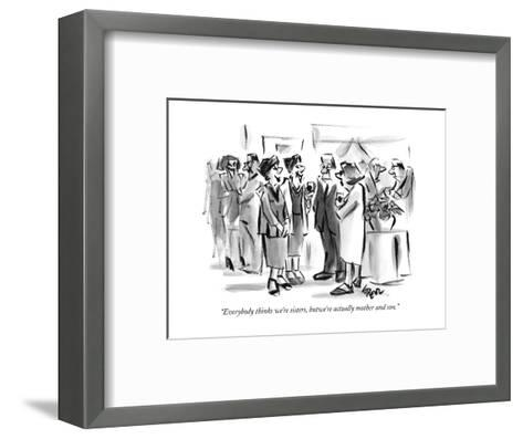 """Everybody thinks we're sisters, but we're actually mother and son."" - New Yorker Cartoon-Lee Lorenz-Framed Art Print"
