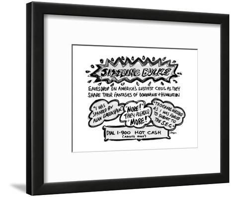 Sizzling Bucks-Eavesdrop On America's Lustiest C.E.O.s As They Share Their? - New Yorker Cartoon-Lee Lorenz-Framed Art Print
