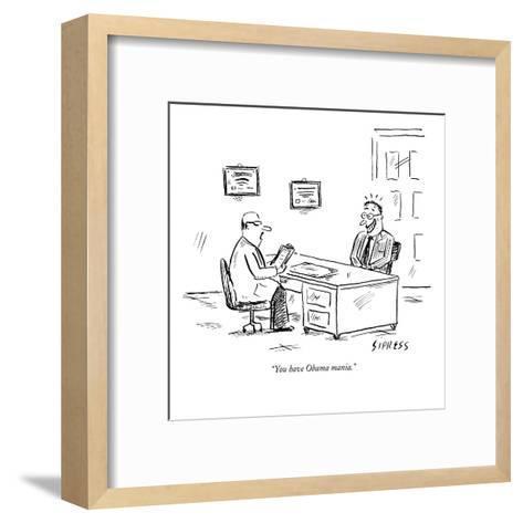 """You have Obama mania."" - New Yorker Cartoon-David Sipress-Framed Art Print"