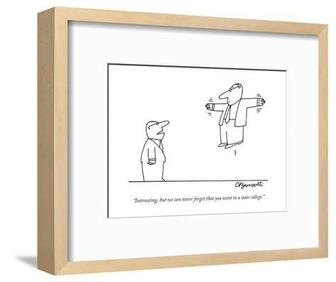 """Interesting, but we can never forget that you went to a state college."" - New Yorker Cartoon-Charles Barsotti-Framed Art Print"