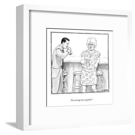 """I'm turning into my father."" - New Yorker Cartoon-Matthew Diffee-Framed Art Print"