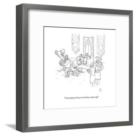 """I keep hoping he'll get tired of that reality stuff."" - New Yorker Cartoon-Paul Noth-Framed Art Print"
