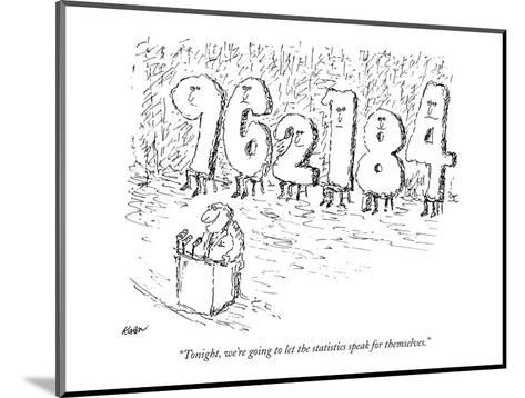 """""""Tonight, we're going to let the statistics speak for themselves."""" - New Yorker Cartoon-Edward Koren-Mounted Premium Giclee Print"""