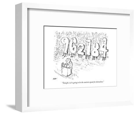 """""""Tonight, we're going to let the statistics speak for themselves."""" - New Yorker Cartoon-Edward Koren-Framed Art Print"""