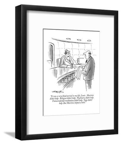 """""""It was a very bleak period in my life, Louie.  Martinis didn't help.  Rel?"""" - New Yorker Cartoon-Henry Martin-Framed Art Print"""