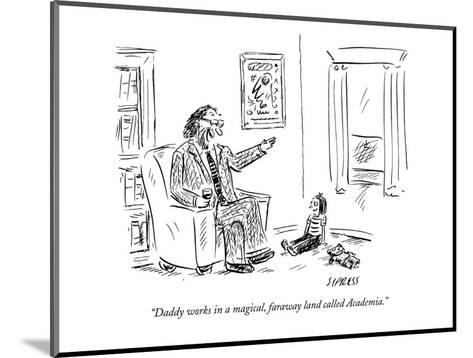 """""""Daddy works in a magical, faraway land called Academia."""" - New Yorker Cartoon-David Sipress-Mounted Premium Giclee Print"""