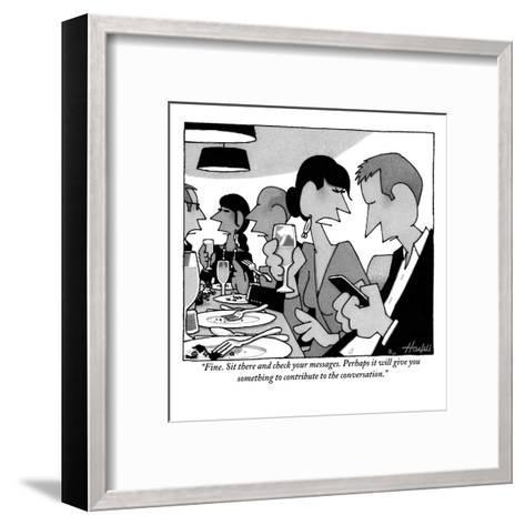 """Fine. Sit there and check your messages. Perhaps it will give you somethi?"" - New Yorker Cartoon-William Haefeli-Framed Art Print"