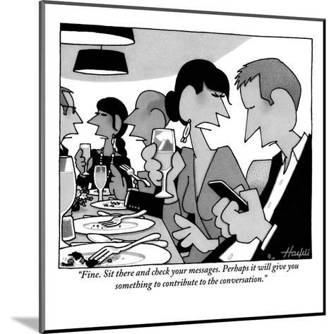 """Fine. Sit there and check your messages. Perhaps it will give you somethi?"" - New Yorker Cartoon-William Haefeli-Mounted Premium Giclee Print"