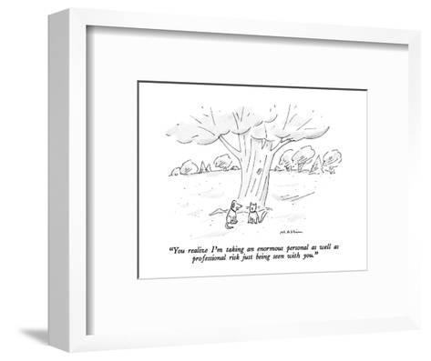 """You realize I'm taking an enormous personal as well as  professional risk?"" - New Yorker Cartoon-Michael Maslin-Framed Art Print"