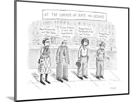 """At the Corner of Irate and Insane"" - New Yorker Cartoon-Roz Chast-Mounted Premium Giclee Print"