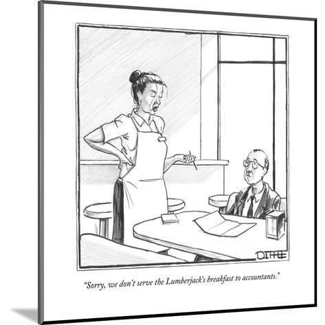 """Sorry, we don't serve the Lumberjack's breakfast to accountants."" - New Yorker Cartoon-Matthew Diffee-Mounted Premium Giclee Print"