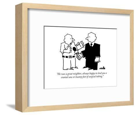 """He was a great neighbor, always happy to lend you a cranial saw or twenty?"" - New Yorker Cartoon-Ariel Molvig-Framed Art Print"