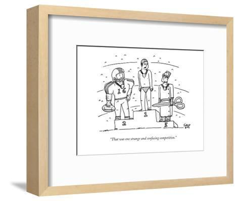 """""""That was one strange and confusing competition."""" - New Yorker Cartoon-Farley Katz-Framed Art Print"""