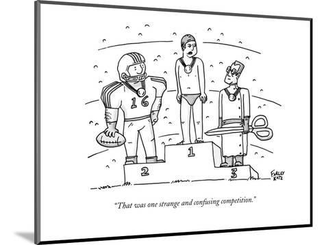 """""""That was one strange and confusing competition."""" - New Yorker Cartoon-Farley Katz-Mounted Premium Giclee Print"""