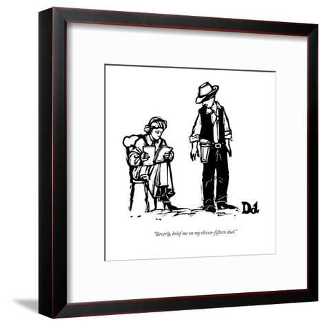 """Beverly, brief me on my eleven-fifteen duel."" - New Yorker Cartoon-Drew Dernavich-Framed Art Print"