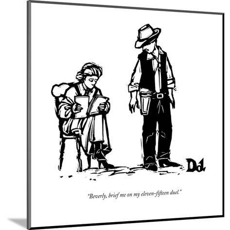 """Beverly, brief me on my eleven-fifteen duel."" - New Yorker Cartoon-Drew Dernavich-Mounted Premium Giclee Print"