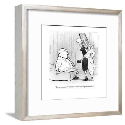"""""""Sorry, you can't be Client 9?we're retiring that number."""" - New Yorker Cartoon-Steve Brodner-Framed Art Print"""