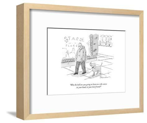 """Who the hell are you going to listen to?the voices in your head, or your ?-Danny Shanahan-Framed Art Print"