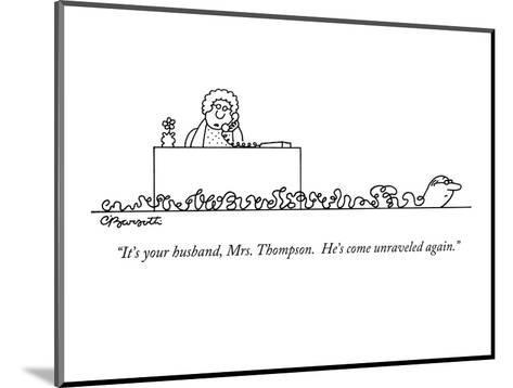 """""""It's your husband, Mrs. Thompson.  He's come unraveled again."""" - New Yorker Cartoon-Charles Barsotti-Mounted Premium Giclee Print"""