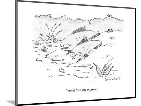 """You'll love my mother."" - New Yorker Cartoon-Danny Shanahan-Mounted Premium Giclee Print"