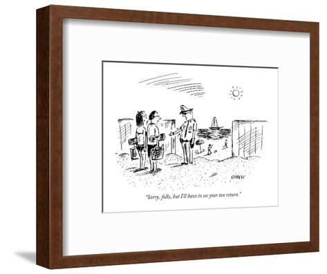 """""""Sorry, folks, but I'll have to see your tax return."""" - New Yorker Cartoon-David Sipress-Framed Art Print"""