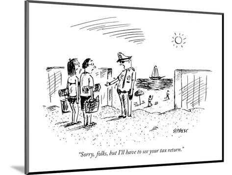 """""""Sorry, folks, but I'll have to see your tax return."""" - New Yorker Cartoon-David Sipress-Mounted Premium Giclee Print"""