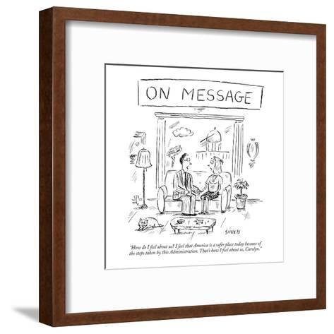 """On Message: """"How do I feel about us? I feel that America is a safer place ?"""" - New Yorker Cartoon-David Sipress-Framed Art Print"""