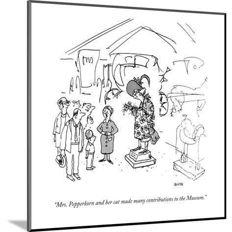 """""""Mrs. Pepperkorn and her cat made many contributions to the Museum."""" - New Yorker Cartoon-George Booth-Mounted Premium Giclee Print"""