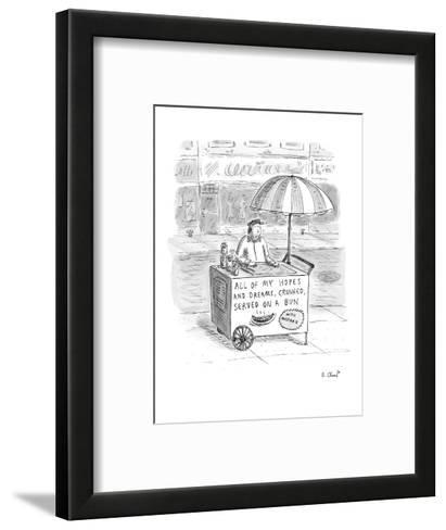 Hot dog vendor with sign on cart that reads, 'All of my Hopes and Dreams, ? - New Yorker Cartoon-Roz Chast-Framed Art Print