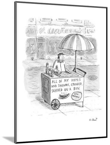 Hot dog vendor with sign on cart that reads, 'All of my Hopes and Dreams, ? - New Yorker Cartoon-Roz Chast-Mounted Premium Giclee Print