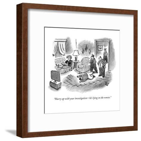"""""""Hurry up with your investigation?he's lying on the remote."""" - New Yorker Cartoon-Frank Cotham-Framed Art Print"""