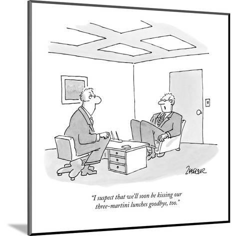 """""""I suspect that we'll soon be kissing our three-martini lunches goodbye, t?"""" - New Yorker Cartoon-Jack Ziegler-Mounted Premium Giclee Print"""