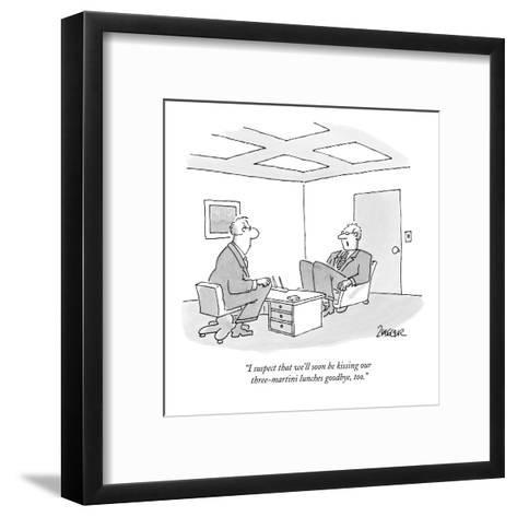 """""""I suspect that we'll soon be kissing our three-martini lunches goodbye, t?"""" - New Yorker Cartoon-Jack Ziegler-Framed Art Print"""