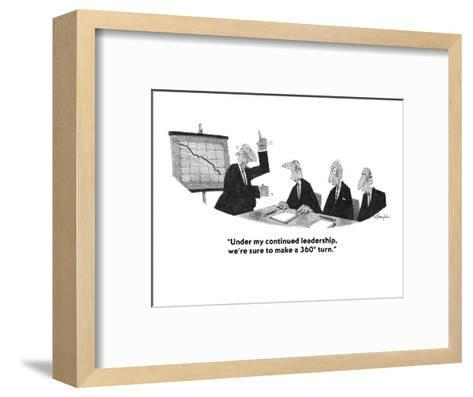 """Under my continued leadership, we're sure to make a 360? turn."" - Cartoon-William Haefeli-Framed Art Print"