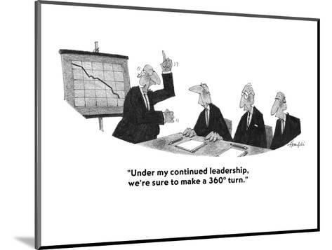 """Under my continued leadership, we're sure to make a 360? turn."" - Cartoon-William Haefeli-Mounted Premium Giclee Print"