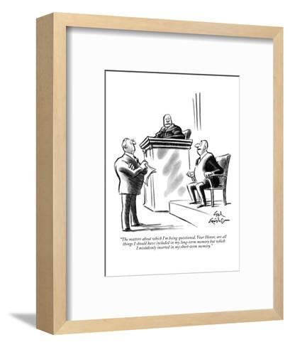 """""""The matters about which I'm being questioned, Your Honor, are all things ?"""" - New Yorker Cartoon-Ed Fisher-Framed Art Print"""