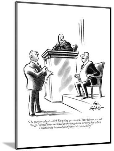 """""""The matters about which I'm being questioned, Your Honor, are all things ?"""" - New Yorker Cartoon-Ed Fisher-Mounted Premium Giclee Print"""