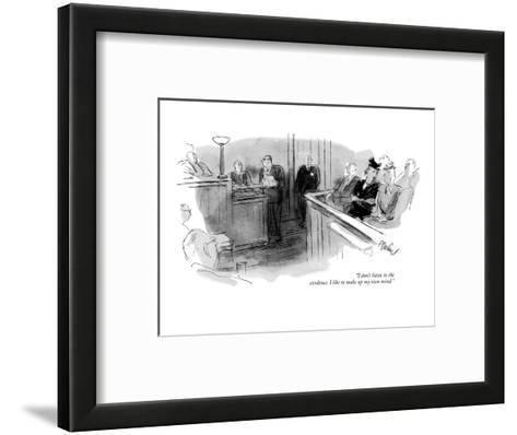 """""""I don't listen to the evidence. I like to make up my own mind."""" - New Yorker Cartoon-Perry Barlow-Framed Art Print"""