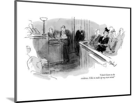 """""""I don't listen to the evidence. I like to make up my own mind."""" - New Yorker Cartoon-Perry Barlow-Mounted Premium Giclee Print"""
